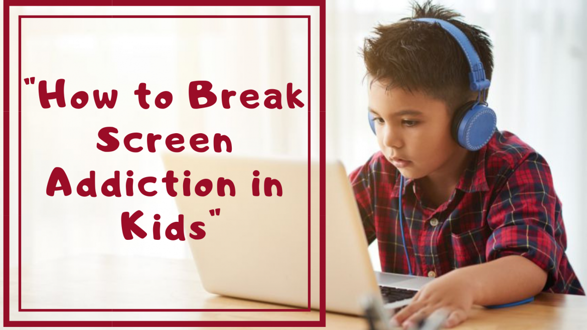 Breaking Screen Addiction in Kids